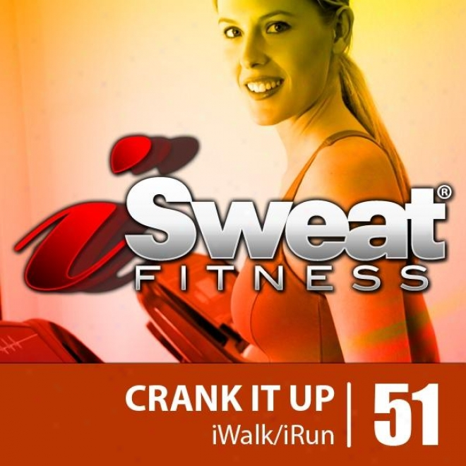 Iswezt Qualification Music Vol. 51: Crank It Up! (135-155 Bpm For Running, Walking, Elliptical, Treadmill, Aerobics, Workouts)