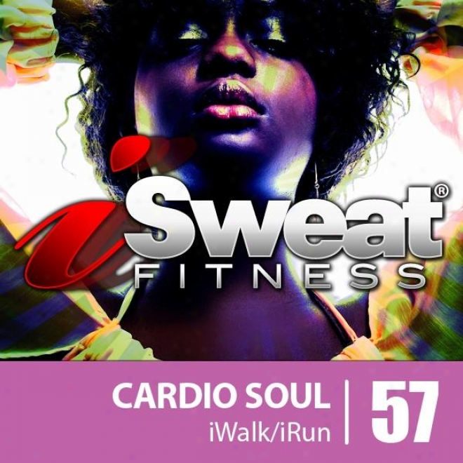 Isweat Fitness Music Vol. 57: Cardio Soul (145 Bpm For Running, Walking, Elliptical, Treadmill, Aerovics, Workouts)