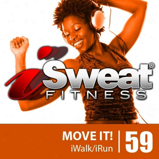 Isweat Fitness Music Vol. 59: Move It! (140-150 Bpm For Running, Walking, Ellipticaal, Treadmill, Aerobicz, Workouts)