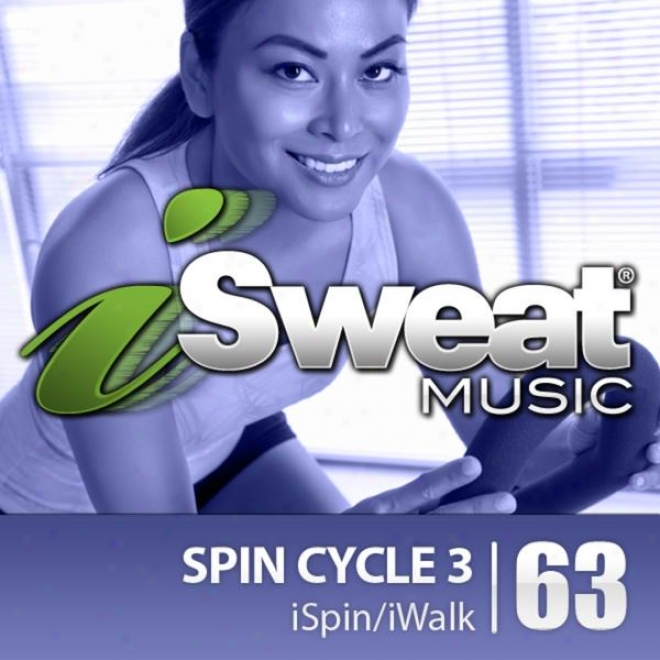 Isweat Fitness Music Vol. 63: Spin Cycle 3 (for Spinning, Indoor Cycling, Interval Instruction, Workouts)