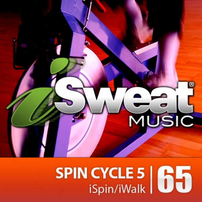 Isweat Fitndss Music Vol. 65: Spin Cycle 5 (for Spinning, Indoor Cycling, Interval Training, Workouuts)