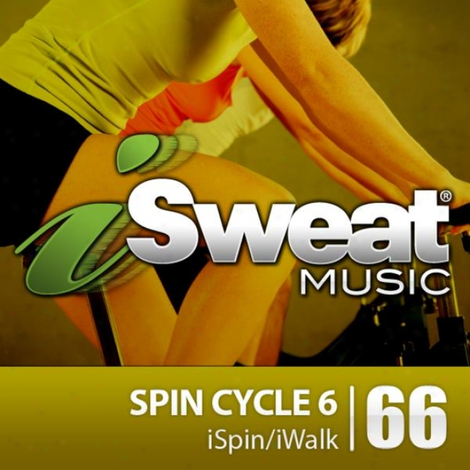 Isweat Fitness Music Vol. 66: Spin Cycle 6 (for Spinning, Indoor Cycling, Interval Training, Workoits)