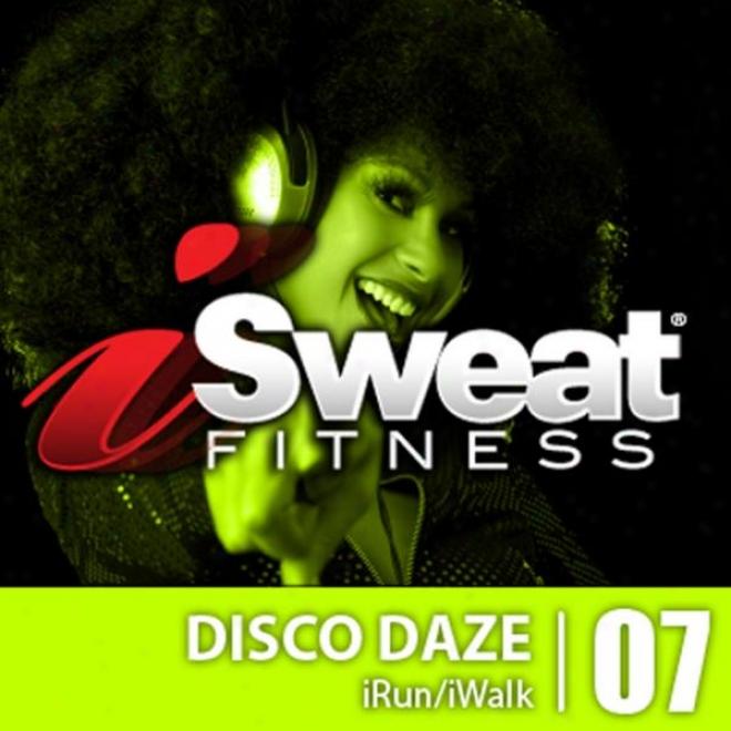 Isweat Fitness Music Vol. 7 - Disco Daze 122-126 Bpm For Ruhning, Walking, Elliptical, Treadmill, Aerrobics, Fitness