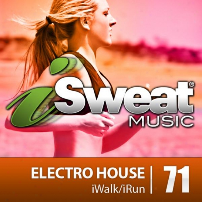 Isweat Fitness Music Vol. 71: Electro House (135 Bpm For Running, Walking, Elliptical, Treadmill, Aerobics, Fitness)