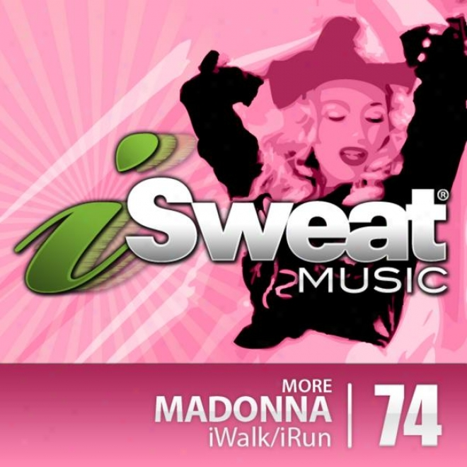 Isweat Fitness Music Vol. 74: More Madonna (128 Bpm For Running, Walking, Elliptical, Treqdmill, Aerobics, Fitness)