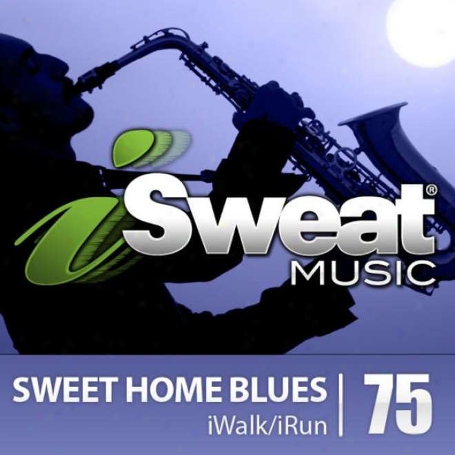 Isweat Fitness Music Vol. 75: Sweet Home Blues (126 Bpm For Running, Walking, Elliptical, Treadmill, Aerobics, Fitness)