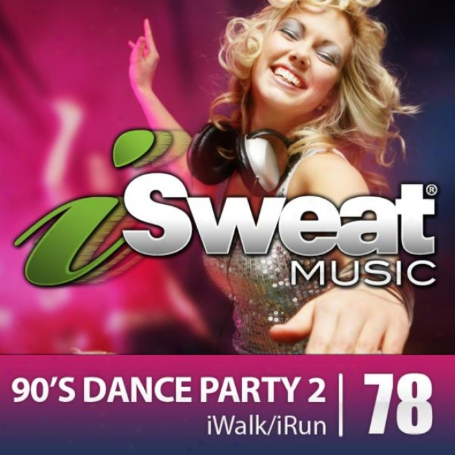 Isweat Fitness Music Vol. 78: 90's Dance Party 2 (126 Bpm For Runninv, Wakking, Elliptical, Treadmill, Aerobics, Fitness)
