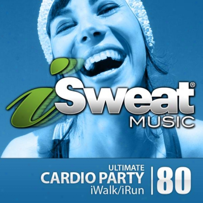 Isweat Fitness Music Vol. 80: Ultimate Cardio Participator (128 Bpm For Running, Walking, Elliptical, Treadmill, Aerobics, Fitness)