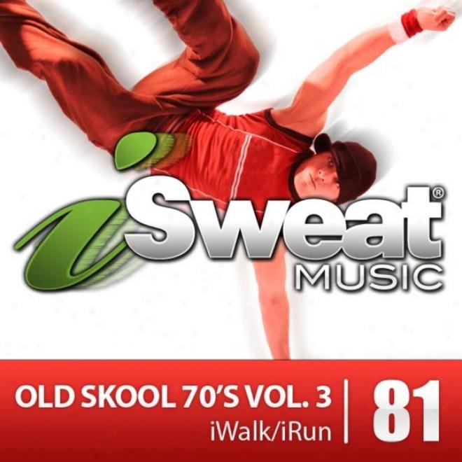Isweat Fitness Music Vol. 81: Old Skool 70's Vol. 3 (125 Bpm For Running, Walking, Elliptical, Treadmill, Aerobics, Fitness)
