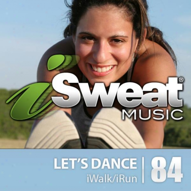 Isweat Fitness Music Vol. 84: Let's Dance (125 Bpm For Running, Walking, Elliptical, Treadmill, Aerobics, Fitness)