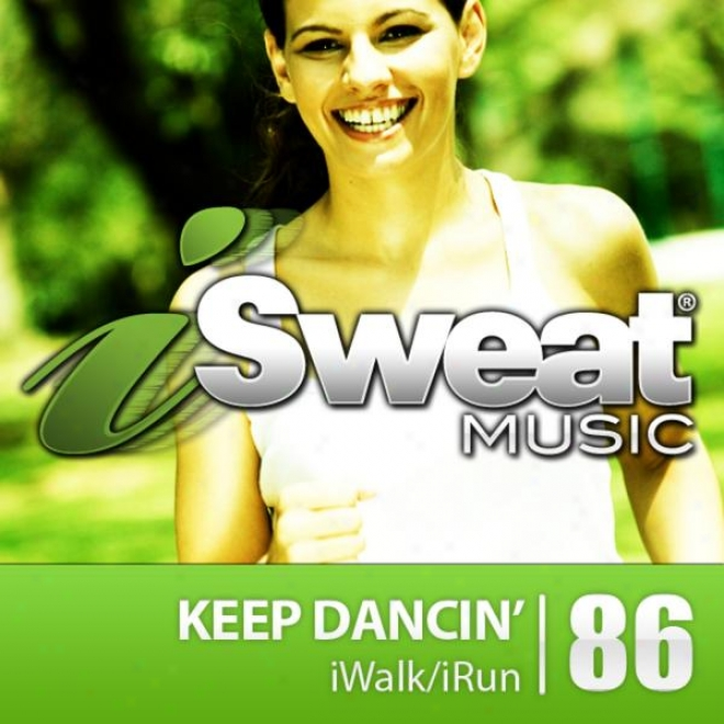 Isweat Fitness Music Vol. 86: Keep Dancin' (126 Bpm For Running, Walking, Elliptical, Treadmill, Aerobics, Fitness)
