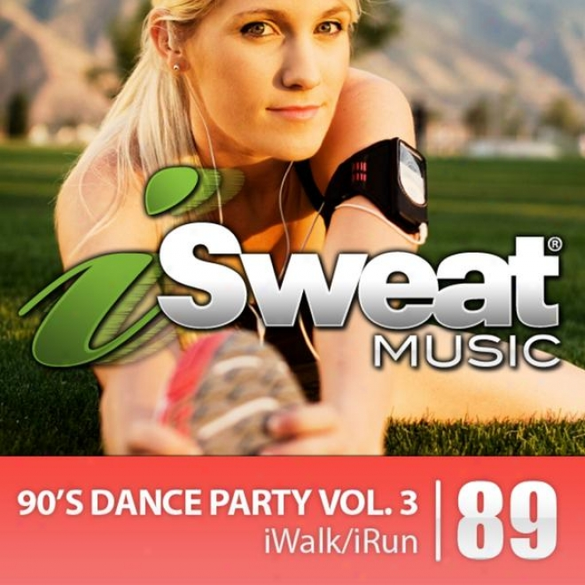 Isweat Fitness Music Vol. 89: 90�s Dance Party Vol. 3 (125 Bpm For Running, Walking, Elliptical ,Treadmill, Aerobics, Fitness)