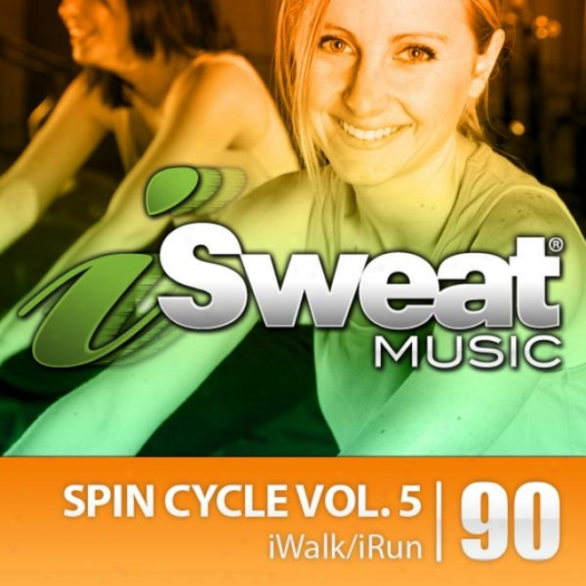 Isweat Fitness Music Vol. 90: Spin Cycle Vol. 5 (for Running, Walking, Elliptical, Spinning, Cycling, Biming, Fitness)