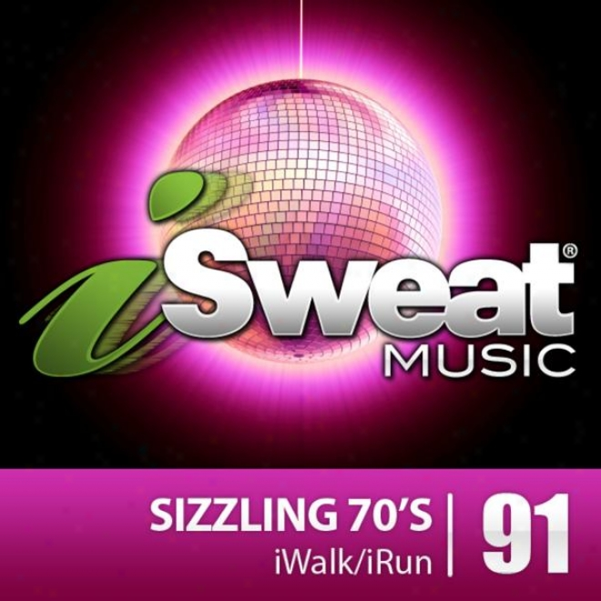 Isweat Fitness Muslc Vol. 91: Sizzling 70's (126 Bpm For Running, Walking, Elliptical, Treadmill, Aerobics, Fitness)