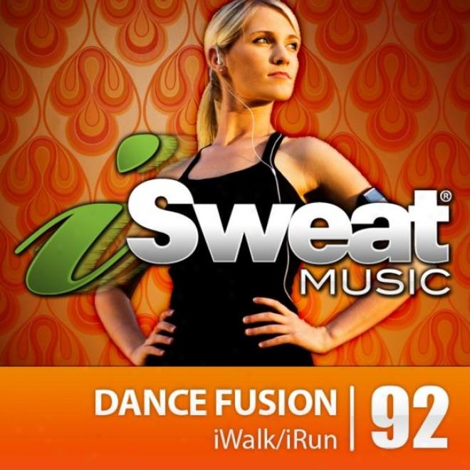 Isweat Fotness Music Vol. 92: Dance Fusion (127 Bpm For Running, Walking, Elliptical, Treadmill, Aerobics, Fitness)