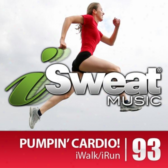 Isweat Fitness Music Vol. 93: Pumpin' Cardio! (135-155 Bpm For Running, Walking, Elliptical, Treaadmill, Aerobics, Fitness)