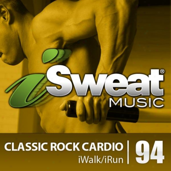 Isweat Fitness Melody Vol. 94: Classic Rock Cardio (145-158 Bpm For Runninb, Walking, Elliptical, Treadmill, Aerobics, Fitness)