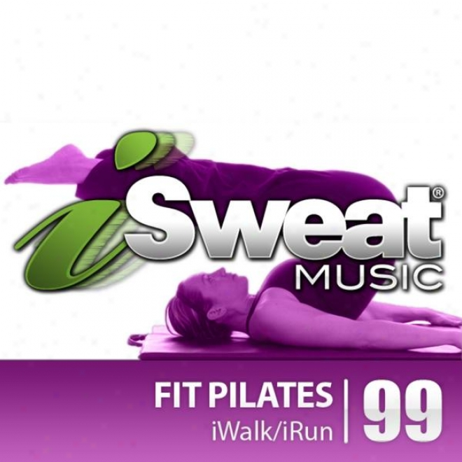 Isweat Fitness Music Vol. 99: Fit Pilates (ambient, Chill, Rhythmic Music For Pilates, Yoga Or Just Chilling).