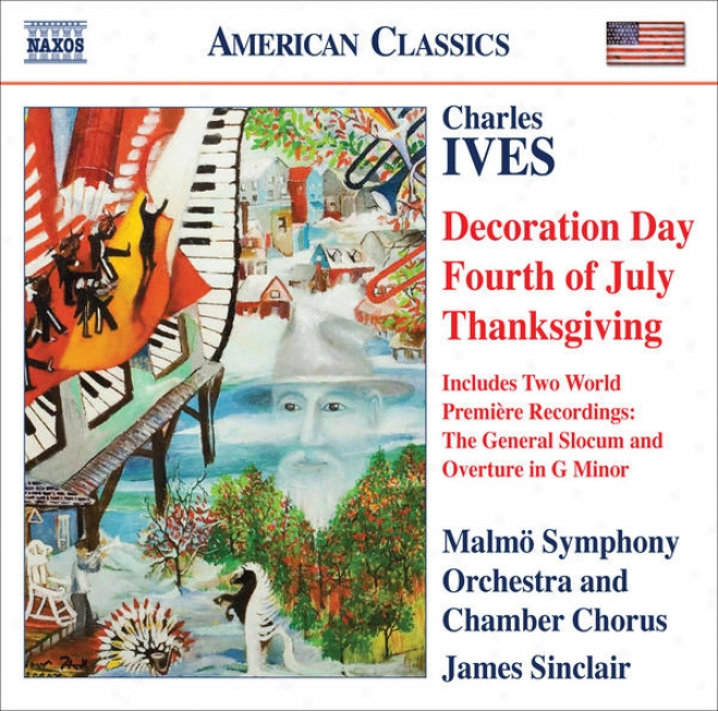 Ives, C.: Holidays Consonance (excerpts) / The General Slocum / Overture In G Minor (malmo Sumphoby, Sinclair)