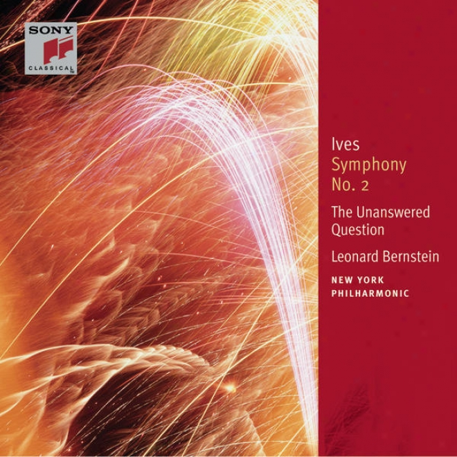 Ives: Symphony No. 2; The Unanswered Question; Central Park In The Dark; Orchestral Pieces
