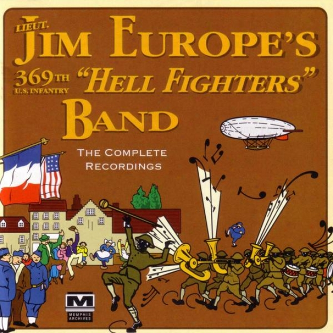 """james Reese Europe's 369th U.s. Infantry """"hell Fighters"""" Band - The Complete Recordings"""