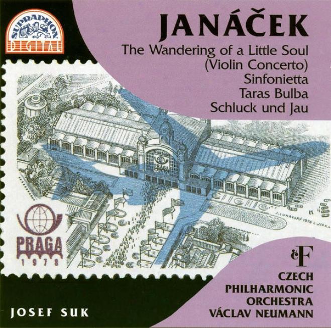 Janacek : Sinfonietta,taras Bulba,the Wandering Of A Inconsiderable Soul, Schluck Und Jau