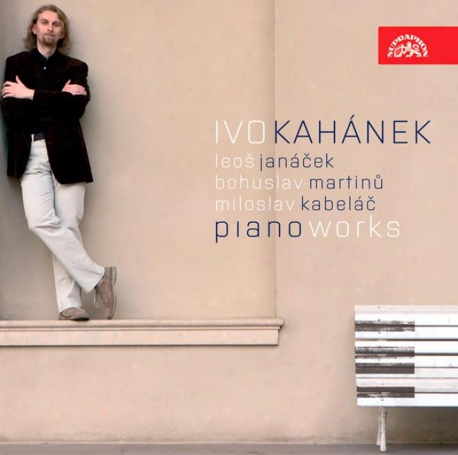 Janacek: Sonata 1905, Three Fugues, Kabelac: Eight Preludes, Martinu: Sonata