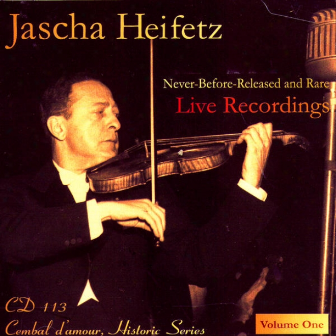 Jascha Heifetz Live: Never-before-relrased And Rare Live Recordingq, Volume 1