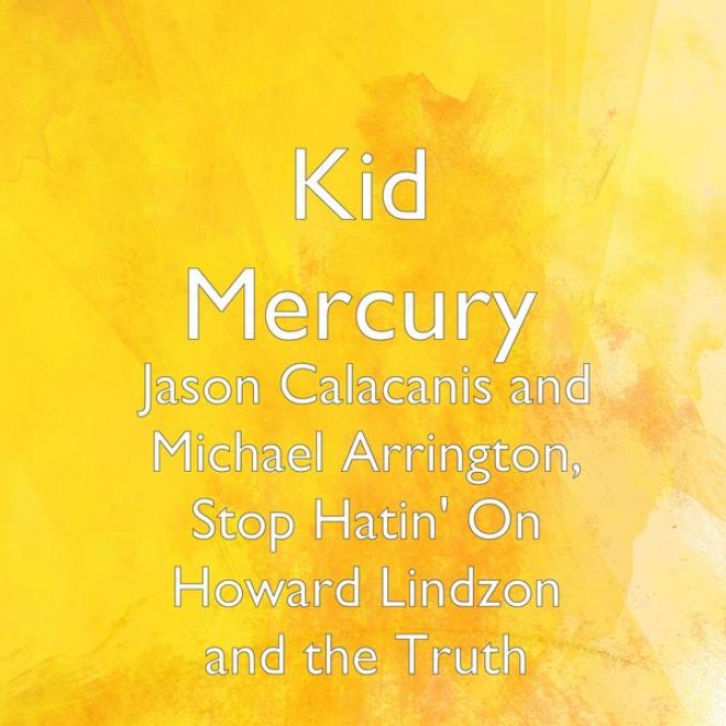 Jason Calacanis And Michael Arrington, Stop Hatin' On Howard Lindzon And The Truth