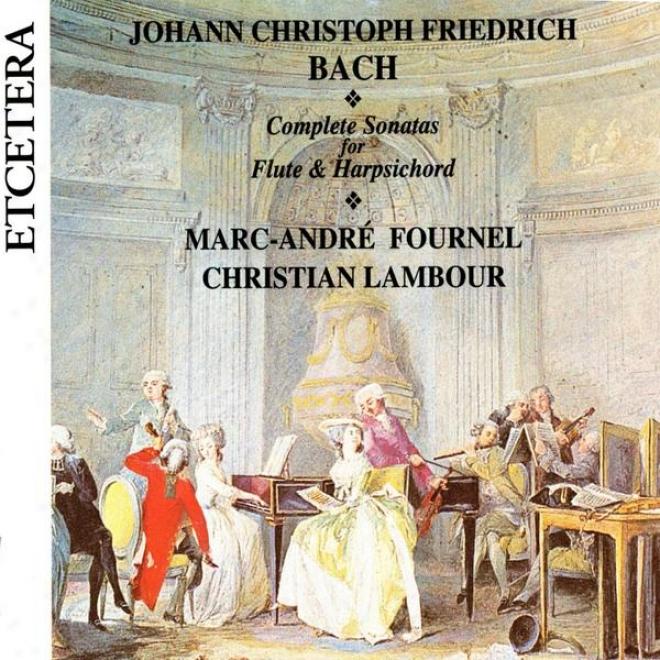 J.c.f. Bach, Complete Sonatas For Flute & Harpsichord , World Premiere Recording
