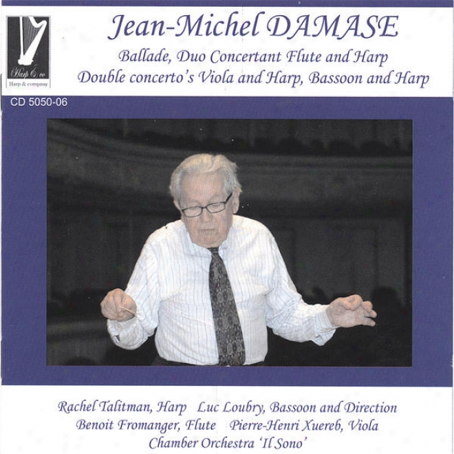 Jean-michel Damase Concertos Ballade, Harp, Duo  Concertant-flute And Play on the ~, Double Concertos Viola And Harp, Bassoon And Harp