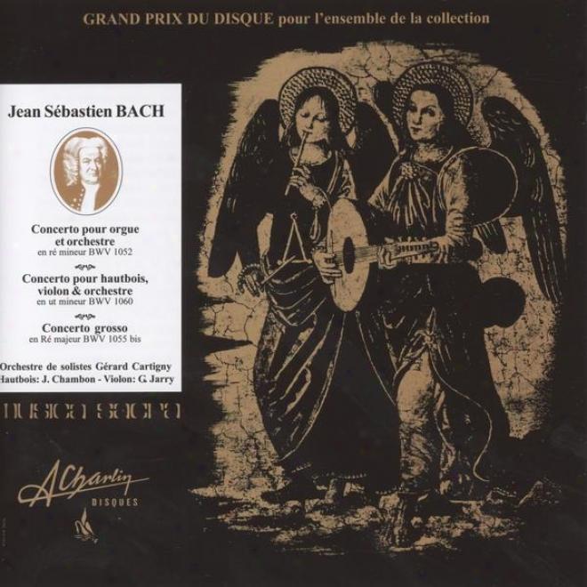 Jean Sã©bastien Bach, 3 Concertos Inã©difs - Bwv 1052, Bwv 1060, Bwv 1055 Bis