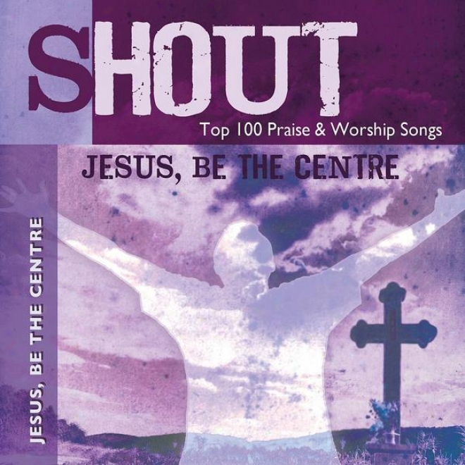 Jesua, Be The Centre - Top 100 Praise & Worship Songs - Exercise  & Playing