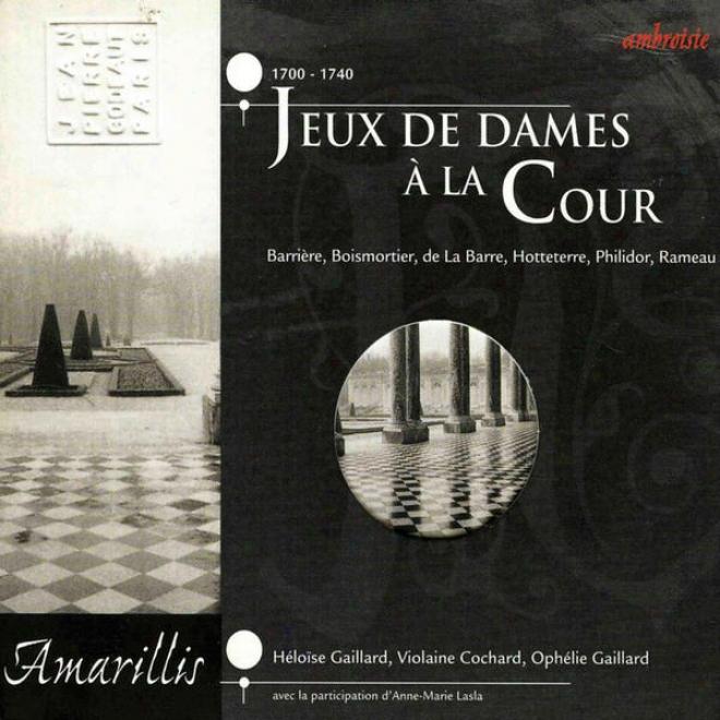 Jeux De Dames à La Cour - Barriã¸re, Boismortier, De La Barre, Philidor, Rameau