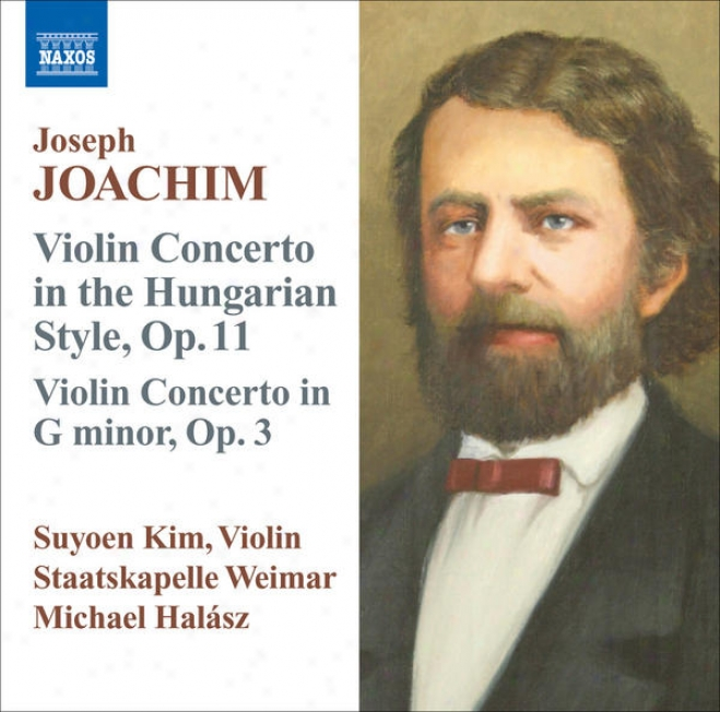 """joachim, J.: Fiddle Concerto, Op. 11, """"in The Hungarian Style"""" / Violin Concerto In G Minor, Op.3  (quyoen Kim, Staatskapelle Weim"""