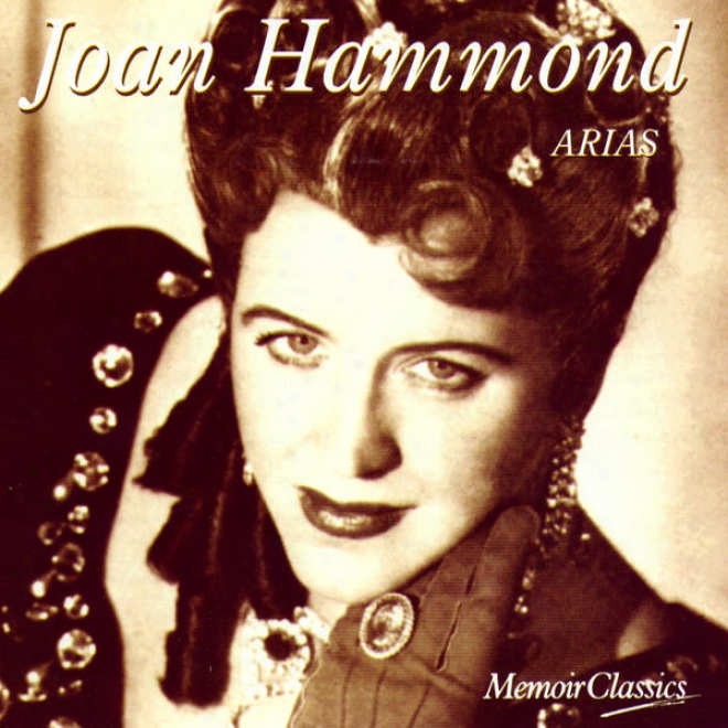 Joan Hammond And The Art Of The Arua: Music Of Mozart, Verdi, Puccini And More