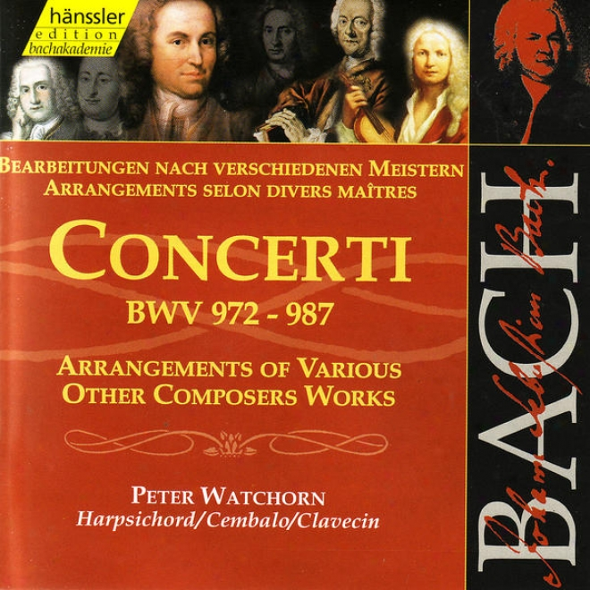 Johann Sebastian Bach: Concerti Bwv 972-987 - Arrangements Of Various Other Composers Works