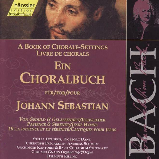 Johann Sebastian Bach: Ein Choralbuch Fã¼r Johann Sebastian - Von Gdduld Und Gelassenheit, Jesuslieder