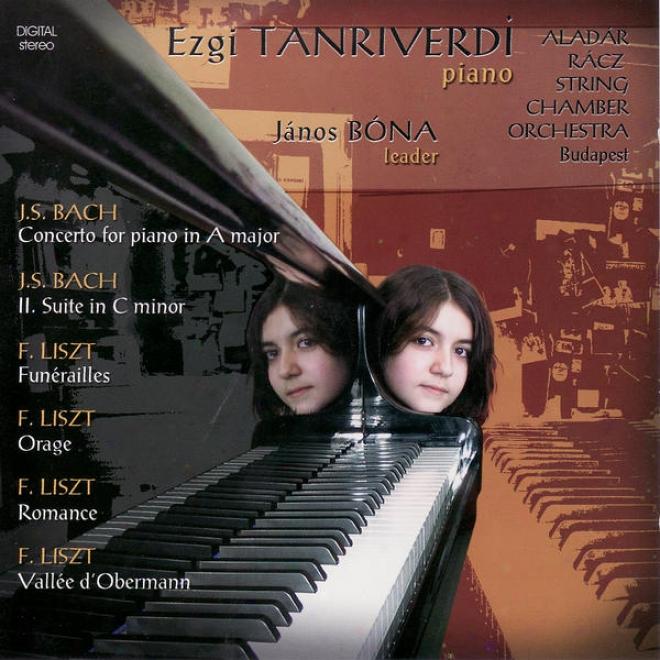 Johann SebastianB ach, Franz Liszt : Piano Music - Ezgi Tanriverdi And Racz Aoadar String Orchestra Budapest