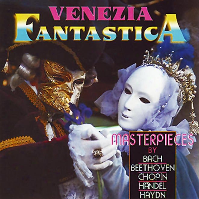 Johann Sebastian Bach, Georg Friedrich Hã¤ndel, Ludwig Van Beethoven, Joseph Haydn, Friedrich Chopin: Venezia Classica - Masterpiec