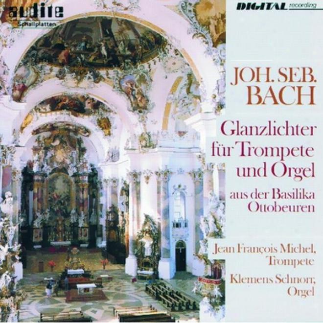 Johann Sebastian Bach: Glanzlichter Fã¼r Trompete Und Orgel Aus Der Basilika Ottobeuren (highlights For Trumpet And Organ