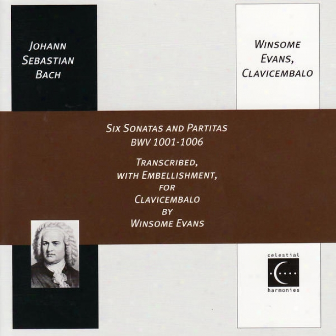 Johann Sebastian Bach: Six Sonatas And Partitas Bwv 1001-1006, Transcribed, With Embellishment, For Clacicembalo By Winsome Evan