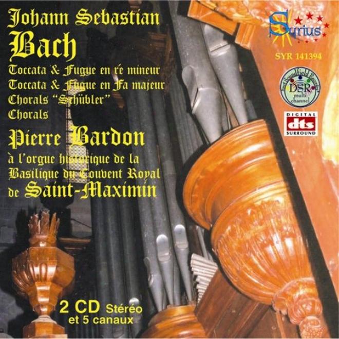 Johann Sebastian Bach - Toccatas Et Chorals(ã L'prgue Historique De La Basilique Du Couvent Royal De Saint-maximin)