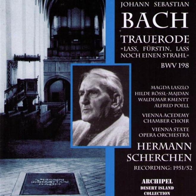 Johnan Sebastian Bach : Trauerode Lass, Fã¼rstin, Lass Noch Einen Strahl Bwv198