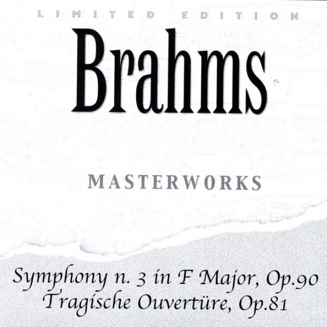 Johannes Brahms: Symphony N. 3 In F Major, Op. 90 / Tragische Ouvertã¼re, Op. 81