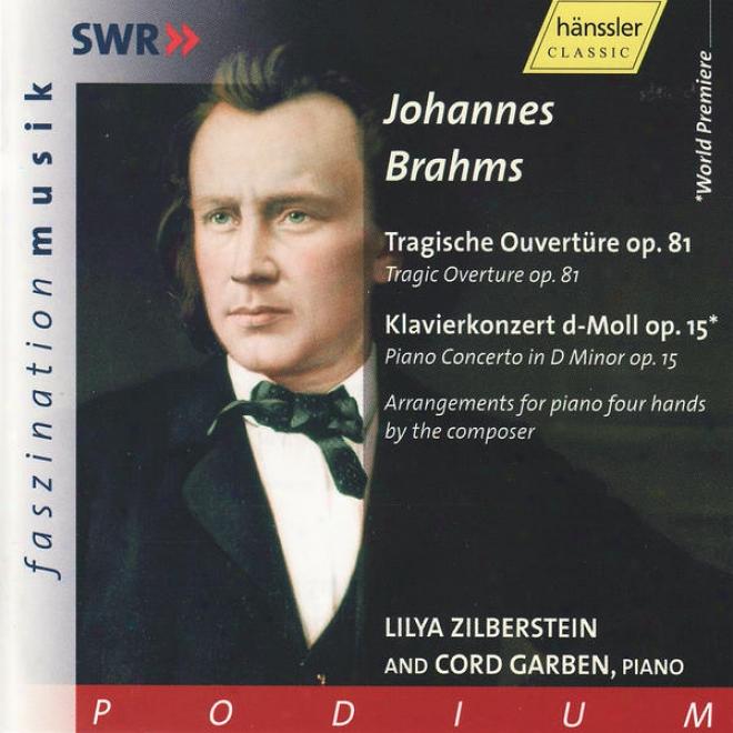 Johannes Brahms: Tragische O8vertã¼re Op.8 1 / Klavierkonzert D-moll Op. 15 (arrangements For Piano Four Hands)