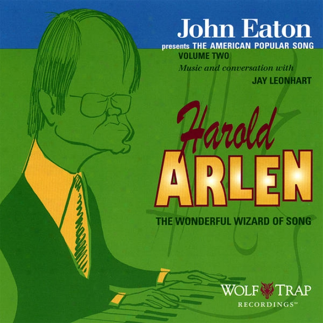 John Eaton Presents The Amrrican Popular Song, Volume Two: Harold Arlen - The Wonderful Wizard Of Song