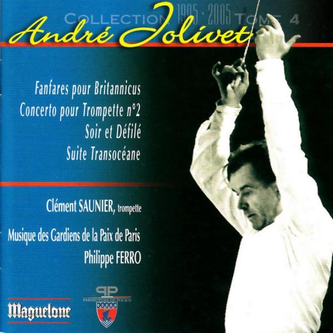 Jollivet: Fanfares Pour Britannicus, Concerto Pour Trompette No. 2, Soir Et Dã©filã©, Suite Transocã©ane