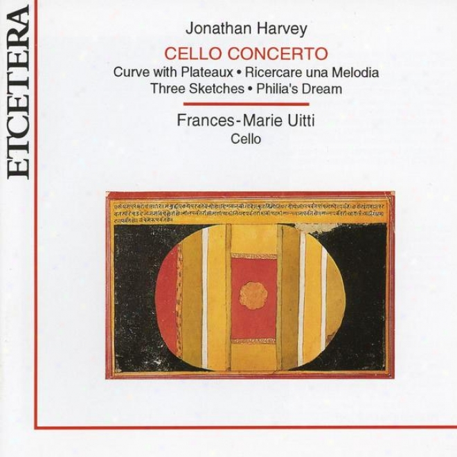 Jonathan Harvey, Cello Concerto, Curve With Plateaux, Sketches And Philia's Dream