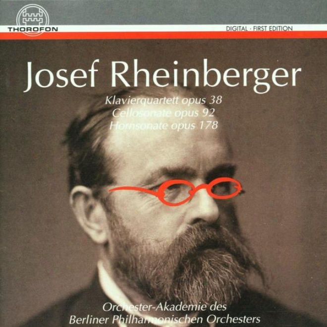 Josef Rheinberger: Klavierquartett Op. 38, Cellosonate Op. 92, Hornsonate Op. 178